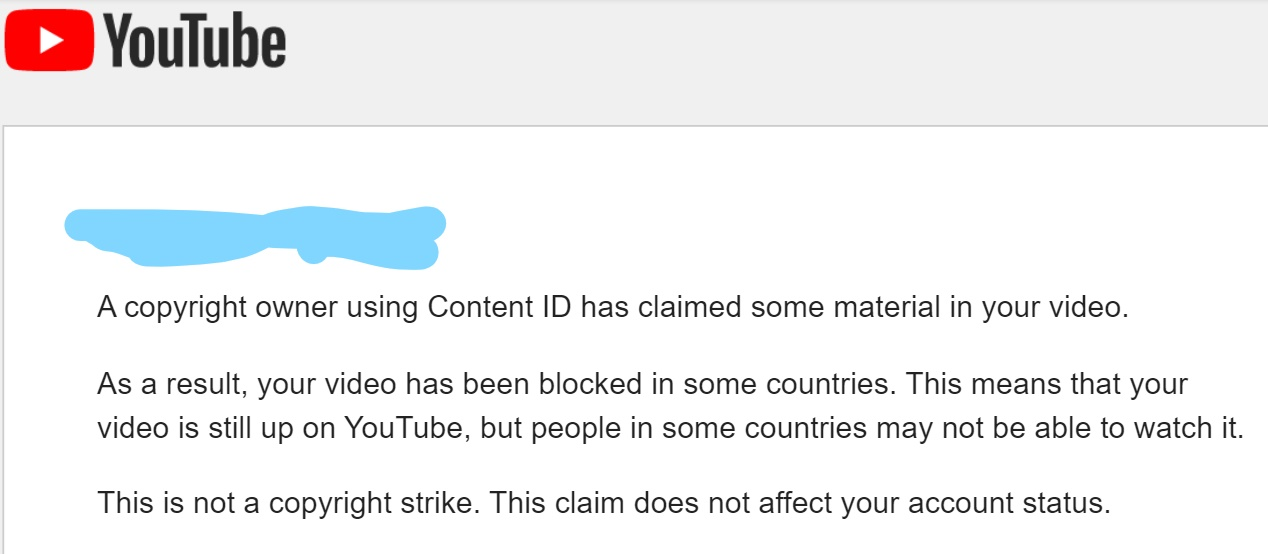 A copyright owner using Content ID has claimed some material in your video. As a result, your video has been blocked in some countries. This means that your video is still up on YouTube, but people in some countries may not be able to watch it.